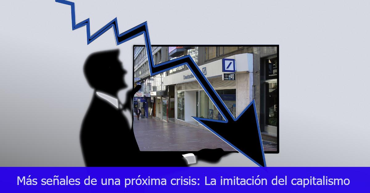 Más señales de una próxima crisis: La imitación del capitalismo