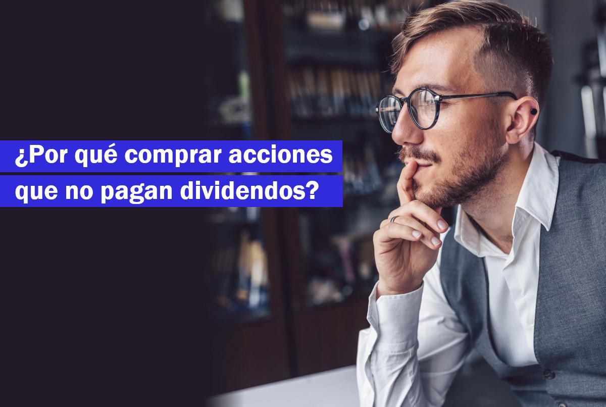 ¿Porqué comprar acciones que no pagan dividendos?
